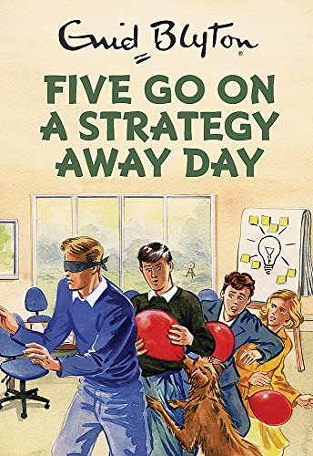Five Go On A Strategy Away Day - Enid Blyton