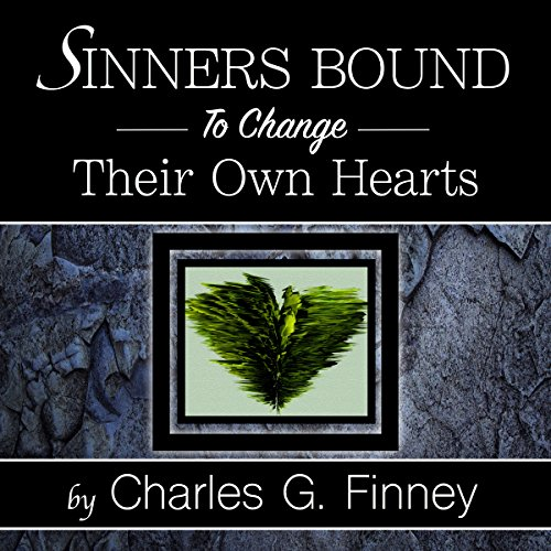 Sinners Bound to Change Their Own Hearts Audiobook By Charles G Finney cover art