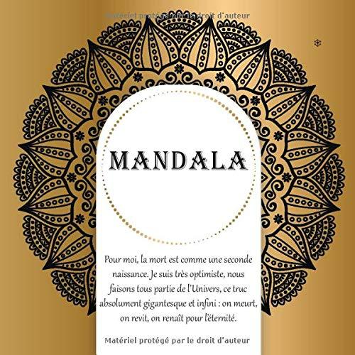 Mandala - Pour moi, la mort est comme une seconde naissance. Je suis très optimiste, nous faisons tous partie de l'Univers, ce truc absolument ... meurt, on revit, on renaît pour l'éternité.