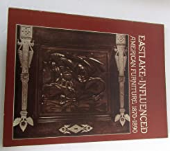 Eastlake-Influenced American Furniture, 1870-1890 : [catalogue of an exhibition] November 18, 1973-January 6, 1974, the Hudson River Museum