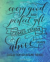 Every Good And Perfect Gift Comes From Above James 1:17 Christian Coloring Book: Coloring Book For Adults Relaxation With Bible Verses Psalms ... Mandalas ( Religious Gift For Kids Teens )