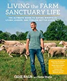 Living The Farm Sanctuary Life: The Ultimate Guide to Eating Mindfully, Living Longer, and Feeling...