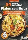 54 DELICIOSAS RECETAS - PLATOS CON ARROZ: Selección Premium de platos Gourmet (Colección Los Elegidos del Chef nº 14) (Spanish...