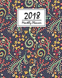 2018 Monthly Planner: Daily&weekly Planner from January-December - Calendar Schedule Organizer and Notebook Journal: 2018 Weekly Planner