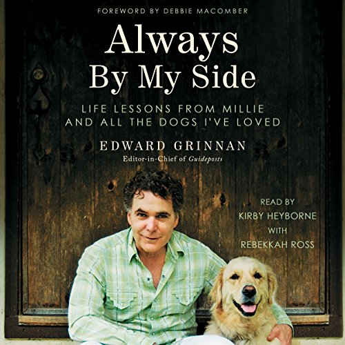 Always by My Side     Life Lessons from Millie and All the Dogs I've Loved              By:                                                                                                                                 Edward Grinnan,                                                                                        Debbie Macomber - foreword,                                                                                        Rebekkah Ross                               Narrated by:                                                                                                                                 Kirby Heyborne                      Length: 8 hrs and 56 mins     16 ratings     Overall 4.7