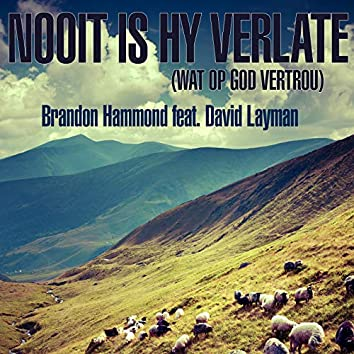 Nooit Is Hy Verlate (Wat Op God Vertrou)