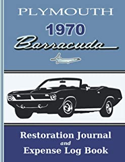 1970 BARRACUDA - Restoration Journal PLUS Expense Log Book: Document the progress of your car's restoration, and keep trac...