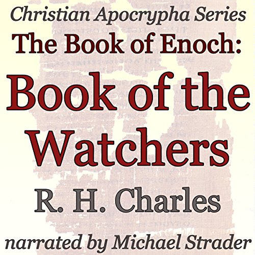 The Book of Enoch: Book of the Watchers     Christian Apocrypha Series              By:                                                                                                                                 R. H. Charles                               Narrated by:                                                                                                                                 Michael Strader                      Length: 1 hr and 13 mins     4 ratings     Overall 4.8