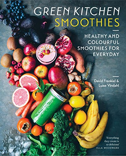 Green Kitchen Smoothies: Healthy and Coloutful Smoothies for every Day: Healthy and Colorful Smoothies for Every Day