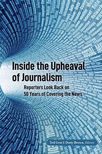 Compare Textbook Prices for Inside the Upheaval of Journalism: Reporters Look Back on 50 Years of Covering the News Mass Communication and Journalism Illustrated Edition ISBN 9781433167782 by Gest, Ted,Brown, Dotty