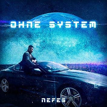 Ohne System