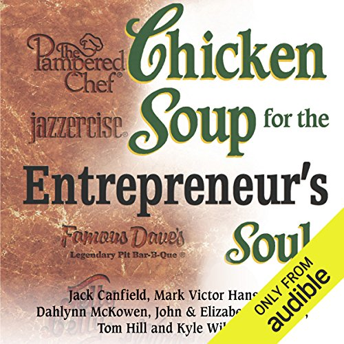 Chicken Soup for Entrepreneur's Soul: Advice and Inspiration for Fulfilling Dreams cover art