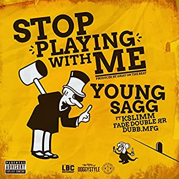 Stop Playing with Me (feat. Kslimm, Fade Double RR & Dubb.MFG)
