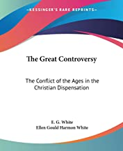 The Great Controversy: The Conflict of the Ages in the Christian Dispensation
