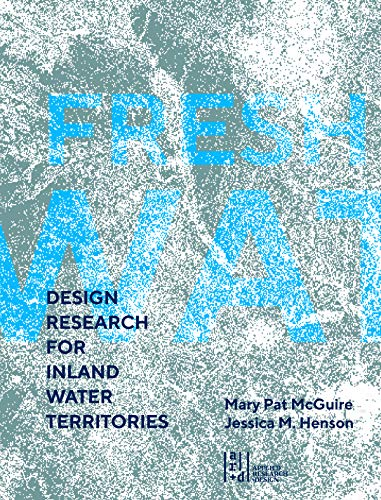 Fresh Water: Design Research for Inland Water Territories