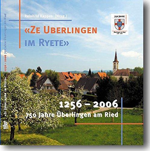 Ze Uberlingen im Ryete 1256-2006 - 750 Jahre Überlingen am Ried: Ortsteilgeschichte von Singen (Hohentwiel)