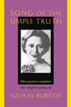 Song of the Simple Truth: The Complete Poems of Julia de Burgos (Dual Language Edition:: Spanish, English) (Spanish and En...