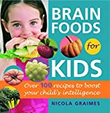 Brain Foods for Kids: Over 100 Recipes to Boost Your Child's Intelligence: A Cookbook