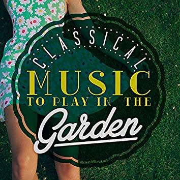 Classical Music to Play in the Garden