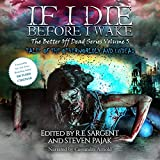 If I Die Before I Wake: Tales of the Otherworldly and Undead (The Better Off Dead Series, Book 5)
