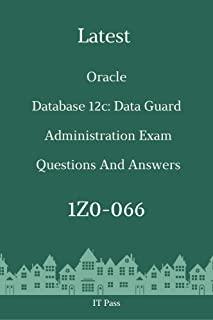 Latest Oracle Database 12c: Data Guard Administration Exam 1Z0-066 Questions and Answers: Guide for Real Exam (English Edition)