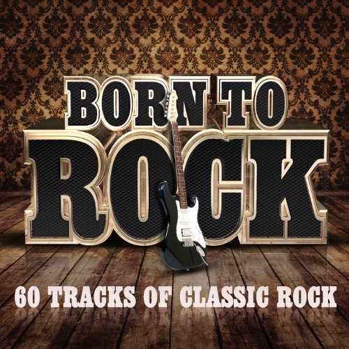 Born To Rock - 60 Tracks of Class