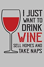 I just want to drink wine sell homes and take naps: 100 Page Bank Line journal notebook with 2019 planner calendar Lined Journal for Taking note and ... for men women kids great for as a gift.