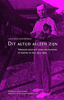 """Dit Altijd Alleen Zijn: Verhalen over Het Leven Van Planters En Koelies in Deli, 1914-1930: 15 (Boekerij """"Oost En West"""")"""