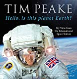 Hello, is this planet Earth?: My View from the International Space Station (Official Tim Peake Book) (English Edition)