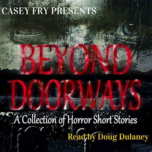 Beyond Doorways                   By:                                                                                                                                 Casey Fry                               Narrated by:                                                                                                                                 Doug Dulaney                      Length: 2 hrs and 12 mins     1 rating     Overall 4.0