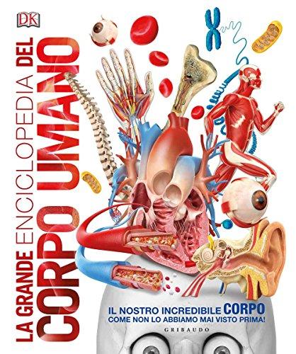 La grande enciclopedia del corpo umano. Ediz. a colori