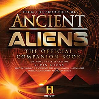 Ancient Aliens     The Official Companion Book              By:                                                                                                                                 The Producers of Ancient Aliens                               Narrated by:                                                                                                                                 Giorgio A. Tsoukalos,                                                                                        Bill Mumy,                                                                                        Angela Cartwright,                   and others                 Length: 5 hrs and 10 mins     203 ratings     Overall 4.7