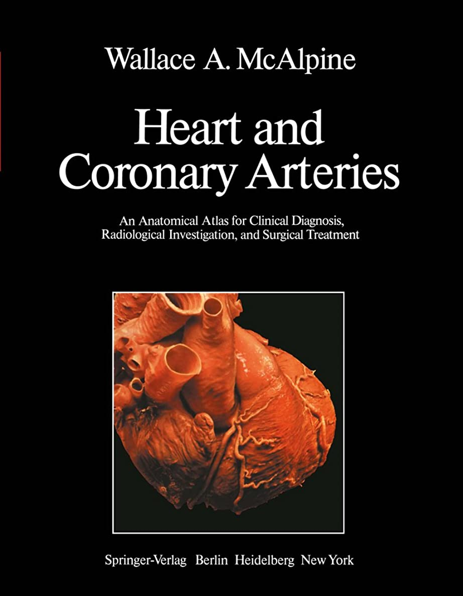 メジャー努力する証人Heart and Coronary Arteries: An Anatomical Atlas for Clinical Diagnosis, Radiological Investigation, and Surgical Treatment (English Edition)