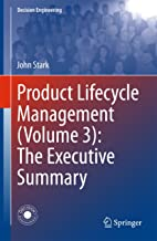 Product Lifecycle Management (Volume 3): The Executive Summary (Decision Engineering)