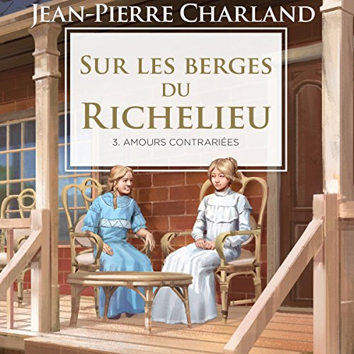 Sur les berges du Richelieu [On the Banks of the Richelieu]: Amours contrariees audiobook cover art