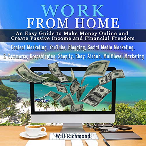 Work from Home: An Easy Guide to Make Money Online and Create Passive Income and Financial Freedom cover art