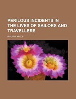 Perilous Incidents in the Lives of Sailors and Travellers