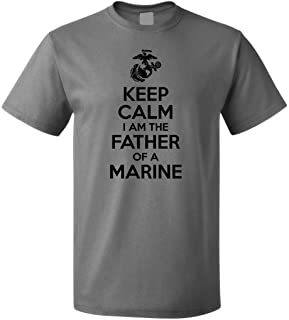 USMC Shirt - Keep Calm I am The Father of a Marine - Marine Corps USMC Dad Shirt - US Army Father Shirt - My Son is a Marine