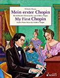 My First Chopin: Easiest Piano Pieces by Frédéric Chopin (Easy Composer Series) (English Edition)