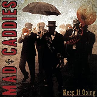 Keep It Going by Mad Caddies (2007-04-30)