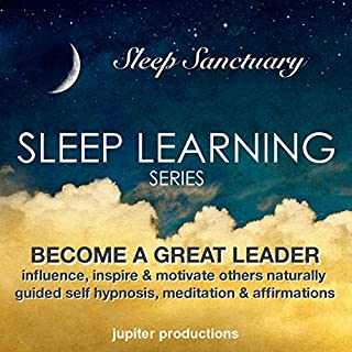 Become a Great Leader, Influence, Inspire & Motivate Others Naturally: Sleep Learning, Guided Self Hypnosis, Meditation & Affirmations     Sleep Learning Series              By:                                                                                                                                 Jupiter Productions                               Narrated by:                                                                                                                                 Anna Thompson                      Length: 3 hrs and 29 mins     4 ratings     Overall 4.3