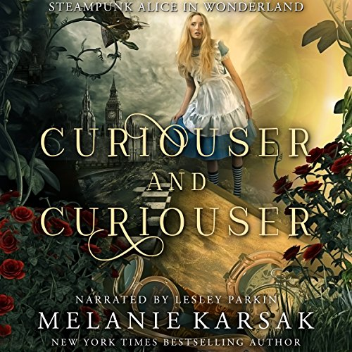 Curiouser and Curiouser: Steampunk Alice in Wonderland: Steampunk Fairy Tales
