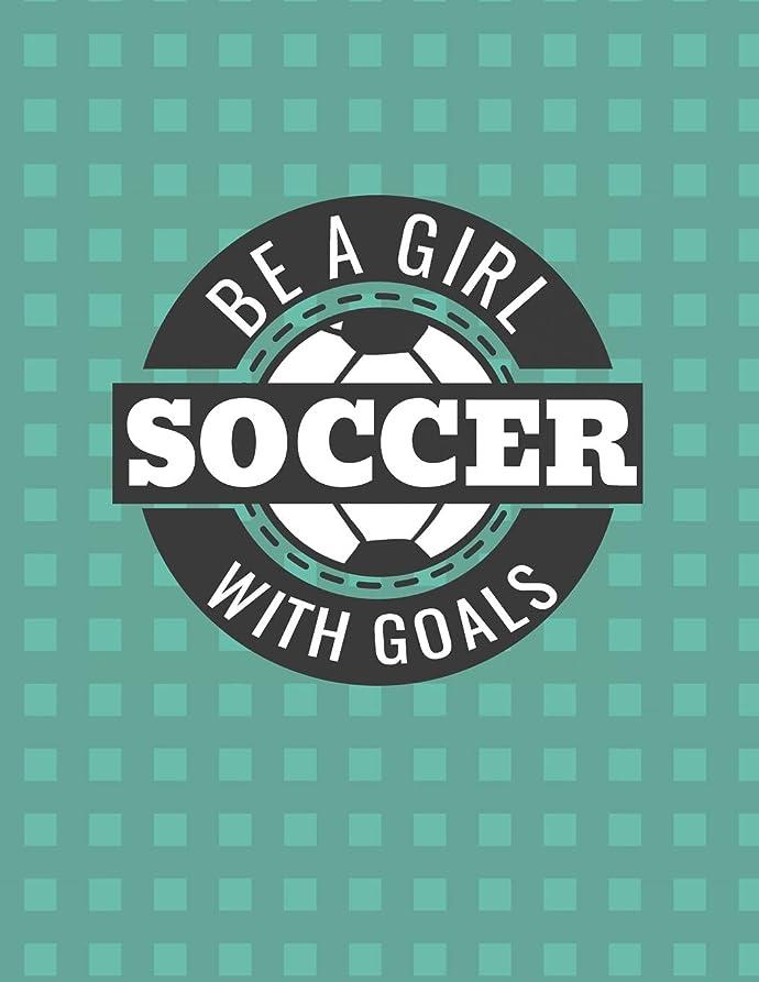 ロッドうなる既婚Be A Girl With Goals Soccer Notebook - Wide Ruled