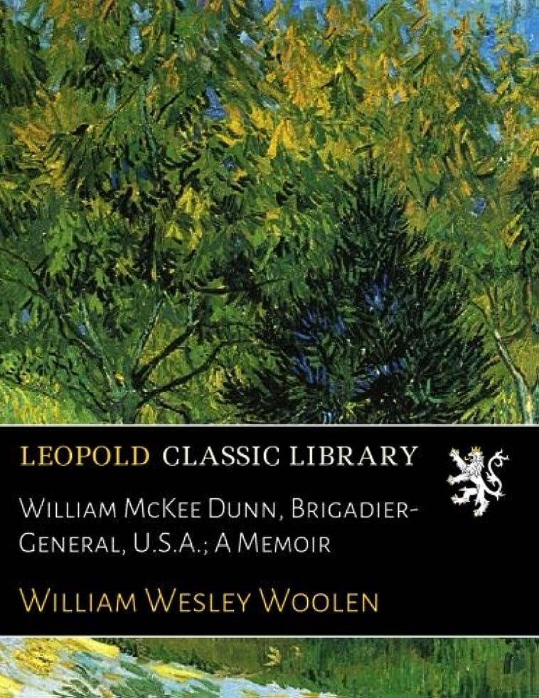 序文乱れ機関車William McKee Dunn, Brigadier-General, U.S.A.; A Memoir