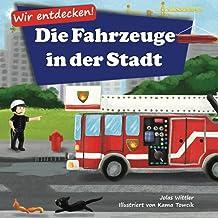 Wir entdecken! Die Fahrzeuge in der Stadt: Ein Bilderbuch mit Reimen über Lastwagen und Autos für Kinder [Kinderreime, Gut...