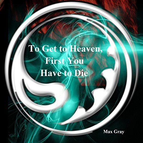To Get to Heaven, First You Have to Die audiobook cover art