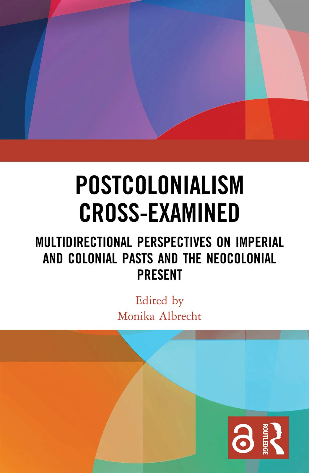 Download Postcolonialism Cross-Examined: Multidirectional Perspectives On Imperial And Colonial Pasts And The Neocolonial Present (... 