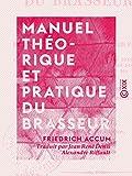 Manuel théorique et pratique du brasseur - Ou l'Art de faire toutes sortes de bière - Format Kindle - 3,49 €