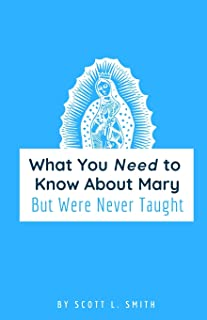What You Need to Know About Mary: But Were Never Taught