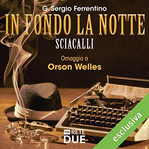 Sciacalli (In fondo la notte - Omaggio a Orson Welles) | G. Sergio Ferrentino
